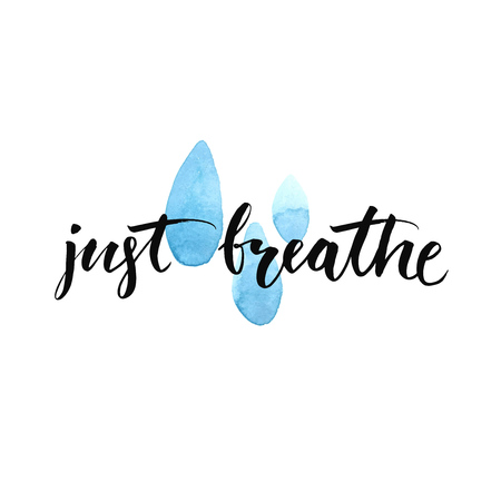 inspiration: Just breathe. Inspirational quote calligraphy at blue watercolor raindrop  spots. Vector brush lettering about life, calm, positive saying.
