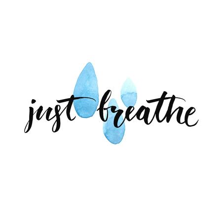 Só respire. Caligrafia inspiradora citação em manchas de chuva azul aquarela. Escova de vetor letras sobre a vida, calma, dizendo positivo.