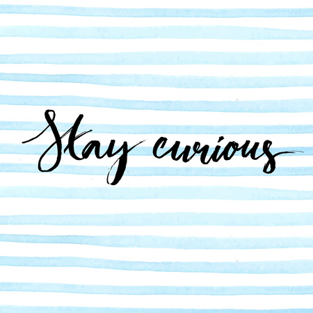Stay curious. Ink calligraphy on blue watercolor stripes background. Inspirational quote expressive handwritten with brush. Vector design for t-shirts, beauty blogs and fashion clothes. Stock Illustratie
