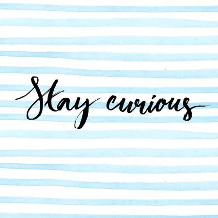 Manténgase curiosidad. la caligrafía de tinta en azul raya el fondo de la acuarela. Cita inspirada escrita a mano con el cepillo expresiva. vector de diseño para las camisetas, los blogs de belleza y ropa de moda.