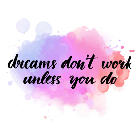dreams: Dreams dont work until you do. Motivational quote about success and self actualization. Handwritten calligraphy on watercolor background with spray of paint. Vector brush lettering for inspiration.