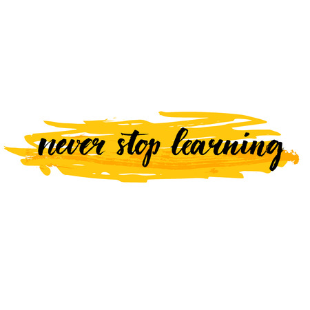 knowledge business: Never stop learning. Motivational quote about education, self improvement. Brush calligraphy on yellow stroke background. Inspirational phrase for wall art prints, cards, social media content.