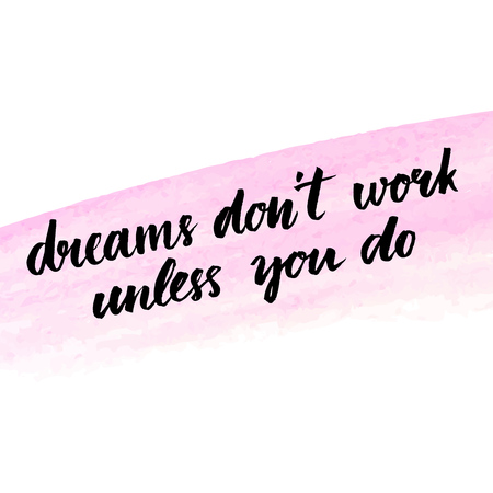 self improvement: Dreams dont work until you do. Motivational quote about success and self actualization. Handwritten calligraphy on pink watercolor texture. Vector brush lettering for inspiration.