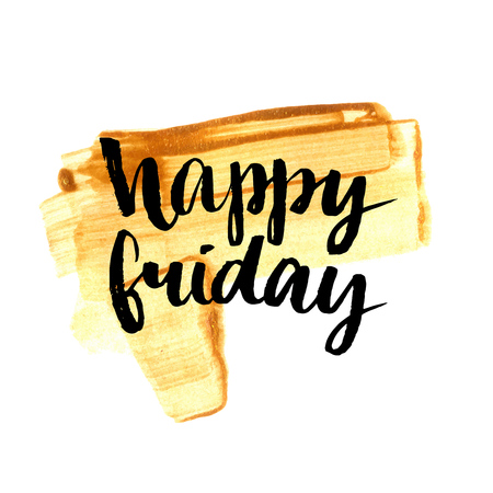 positive: Happy friday. Positive quote handwritten with brush calligraphy on golden paint stroke. Vector typography design for cards, t-shirt, posters and social media content.