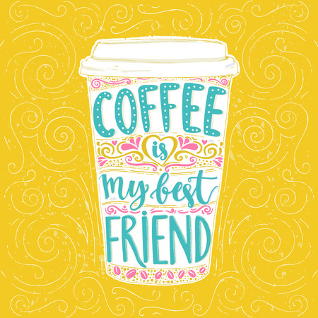 best idea: Coffee is my best friend. Fun quote, vector lettering in tall coffee mug. Take away cafe poster, t-shirt for caffeine addicts. Vector design.
