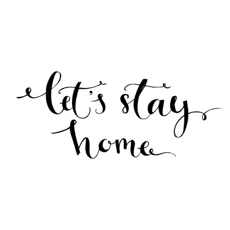 wall decor: Lets stay home - modern calligraphy inspirational quote for wall decor print in kitchen, nursery. Brush typography for poster, t-shirt or card. Black vector phrase isolated on white background.