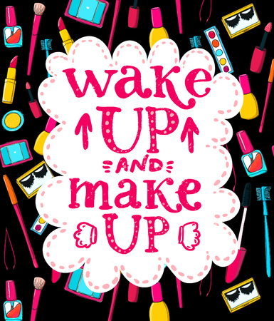 woman makeup: Wake up and make up - fun lettering quote about woman, beauty and mornings. Handwritten pink phrase at makeup and cosmetics tools background. Hand drawn doodles of mascara, brushes. lipstick.