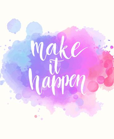 inspiracion: Haz que suceda. Frase blanco manuscrita en fondo de la acuarela de imitación de color rosa y púrpura con manchas, tipografía cepillo para el cartel, la camiseta o la tarjeta. Vector caligrafía arte