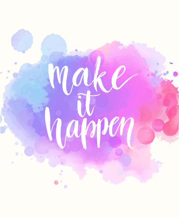 inspiration: Make it happen. Handwritten white phrase on pink and purple watercolor imitation background with stains, brush typography for poster, t-shirt or card. Vector calligraphy art