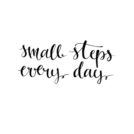 Small steps every day. Black motivational quote isolated on white background, brush typography for poster, t-shirt or card. Vector modern calligraphy art Illustration
