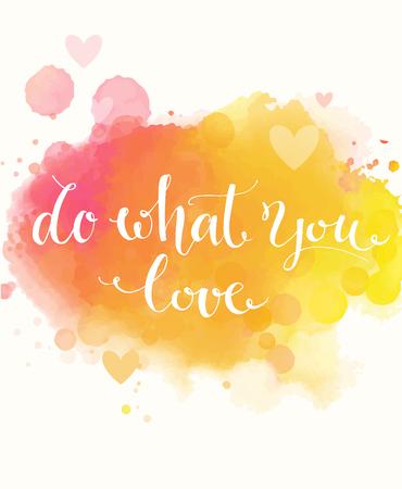 Doe waar je van houdt. Inspirational citaat op kleurrijke geel en roze aquarel imitatie achtergrond, borstel typografie voor poster, t-shirt of een kaart. Vector kalligrafie art. Frase over motivatie. werken