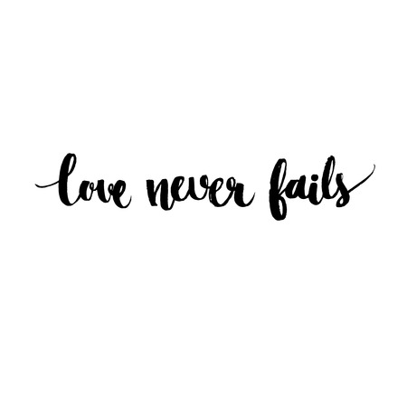 fails: Love never fails - Black vector inspirational quote handwritten, modern calligraphy style. Brush typography for poster, t-shirt or card. Vector calligraphy art. Phrase about love and relationship. Illustration