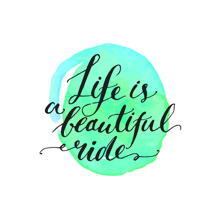 travel backgrounds: Inspirational quote - life is a beautiful ride. Handwritten modern calligraphy phrase on watercolor spot.
