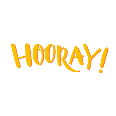 Hooray Hooray word, yellow hand lettering. Positive saying, hand lettering for cards, posters and social media content. Happiness symbol.
