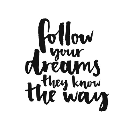 written: Follow your dreams, they know the way. Inspirational quote about life and love.  Modern calligraphy text, handwritten with brush and black ink, isolated on white background.