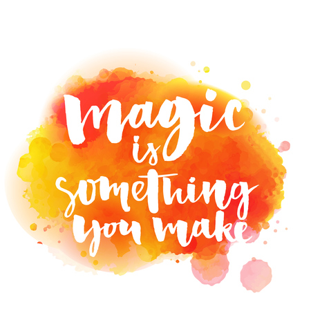 love life: Magic is something you make. Inspirational quote about life and love.  Modern calligraphy text, handwritten with brush on bright otange and yellow paint splash. Illustration
