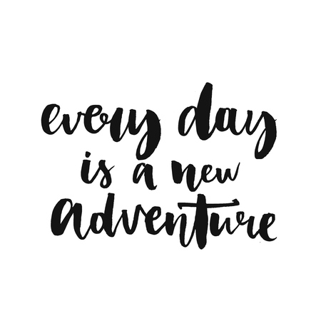 every: Every day is a new adventure. Inspirational quote about life, positive phrase. Modern calligraphy text, handwritten with brush and black ink, isolated on white background