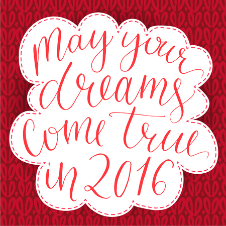 dip: May your dreams come true in 2016. Christmas greeting card, dip pen calligraphy at red knitted background. Illustration