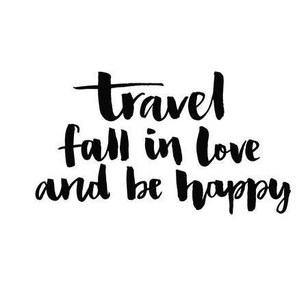 Travel, fall in love and be happy.  Inspirational quote handwritten with black ink and brush, custom lettering for posters, t-shirts and cards. Vector calligraphy isolated on white background Illustration