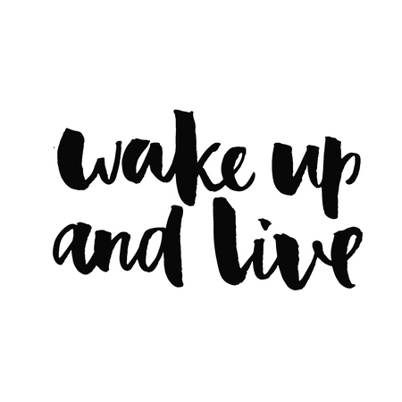 wake up happy: Wake up and live. Inspirational quote handwritten with black ink and brush, custom lettering for posters, t-shirts and cards. Vector calligraphy isolated on white background