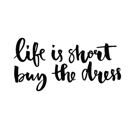 short sale: Life is short, buy the dress. Positive quote handwritten with black ink and brush, custom lettering for posters, t-shirts and cards. Vector calligraphy isolated on white background