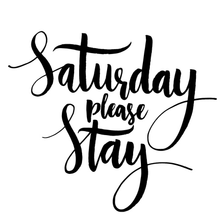 week end: Saturday please stay. Fun saying, vector quote about end of the weekend and start of the working week. Modern brush calligraphy, black phrase isolated on white background Illustration