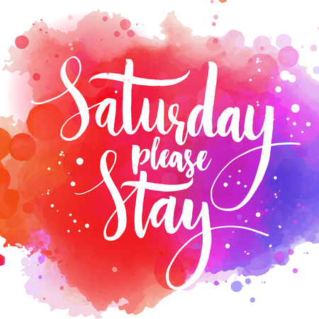 saturday: Saturday please stay. Fun saying, vector quote about end of the weekend and start of the working week. Modern brush calligraphy, white phrase on colorful watercolor background