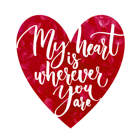 My heart is wherever you are. Romantic phrase for Valentines  Day cards and inspirational posters. Modern calligraphy on heart shape. Illustration