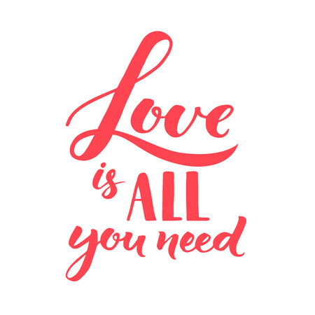motto: Love is all you need. Hand lettering, romantic quote about love. Inspirational saying, vector calligraphy for Valentines day cards and posters