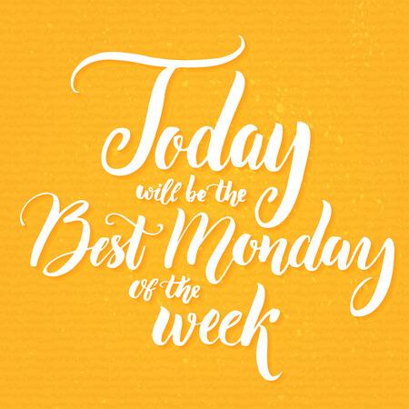 Hoy será el mejor lunes de la semana. refrán divertido acerca de inicio de semana, humor de la oficina, cita de motivación en el fondo amarillo positivo. las letras del vector para el contenido y posters de comunicación social Ilustración de vector