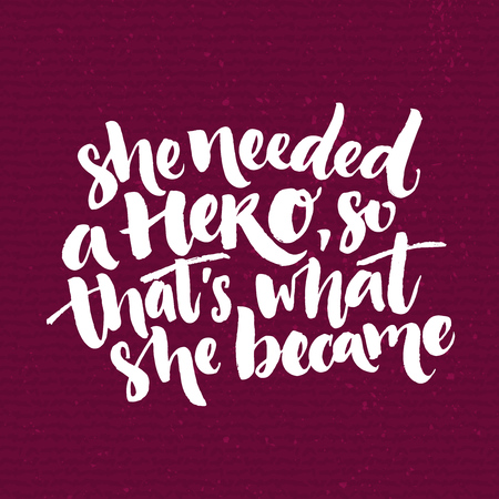 feminism: She needed a hero, so thats what she became. Inspirational saying about woman, feminism slogan. White quote at dark purple background. Vector brush calligraphy