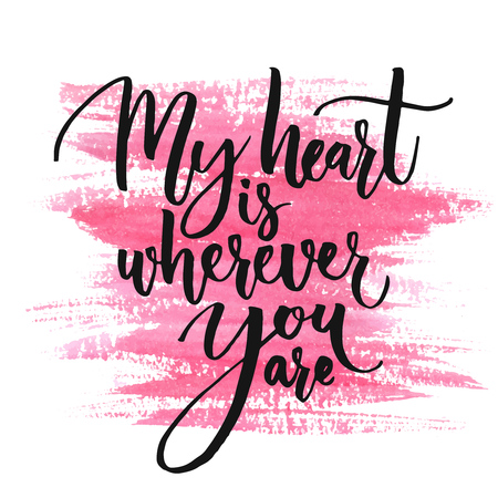 My heart is wherever you are. Romantic quote for Valentines day cards and prints. Black ink calligraphy at pink watercolor texture Ilustração