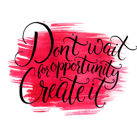 business opportunity: Don t wait for opportunity, create it. Inspirational quote about life and business, black ink calligraphy at red watercolor texture Illustration