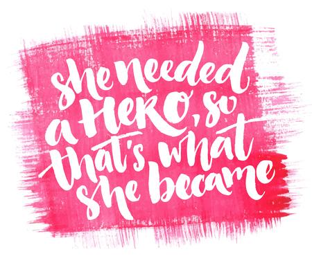 그녀는 영웅이 필요했기 때문에 그것이 그녀가 된 것이다. 여자와 여자에 대한 감동적인 견적, 페미니즘 말하는, 핑크 수채화 텍스처의 벡터 서예 일러스트