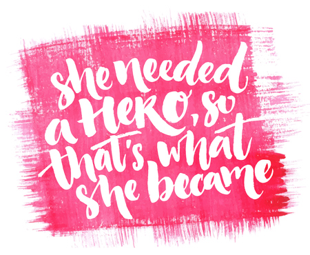 She needed a hero, so that's what she became. Inspirational quote about woman and girls, Feminism saying, vector calligraphy at pink watercolor texture