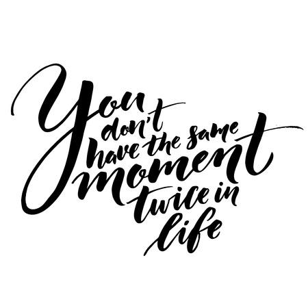 soleness: You dont have the same moment twice in life. Inspirational quote about life. Vector lettering, black phrase isolated on white background. Typography for posters, t-shirt, cards Illustration