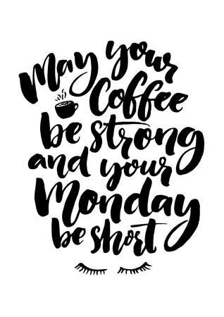 Que su café sea fuerte y el Lunes ser corto. cita de la diversión sobre el inicio de la semana, cartel oficina. Negro letras cepillo aislado en el fondo blanco