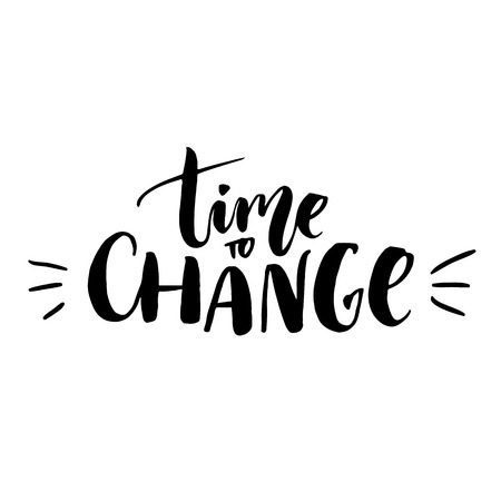 Time to change. Motivational quote for posters, cards, t-shirts and wall art. Black ink brush lettering at white background