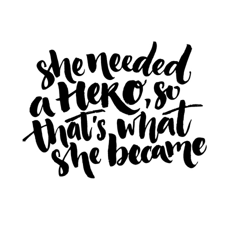 became: She needed a hero, so thats what she became. Inspirational feminism quote about woman. Black vector lettering for t shirt and posters.