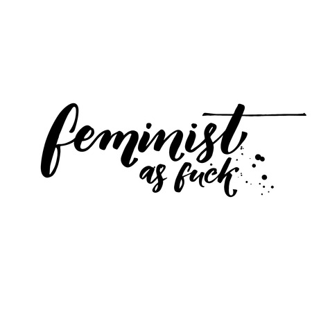 woman white shirt: Feminist as fuck. Fun feminism quote for t shirts, vector calligraphy, black at white background Illustration