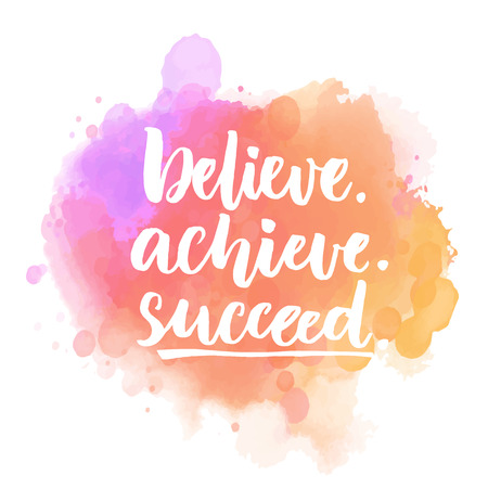 succeed: Believe, achieve, succeed. Motivational quote on purple and pink stain. saying for posters, inspirational cards and social media content
