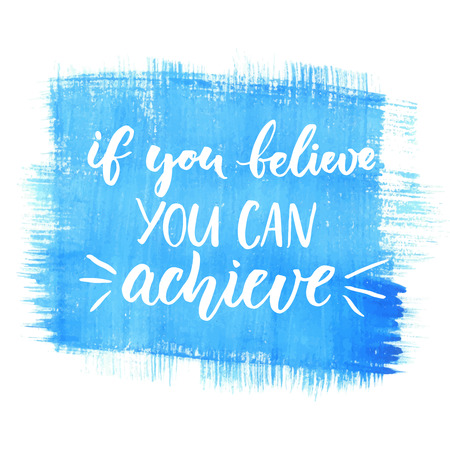 If you can believe, you can achieve. Inspirational quote, black ink brush lettering on blue watercolor background. Positive saying for cards, motivational posters and t-shirt