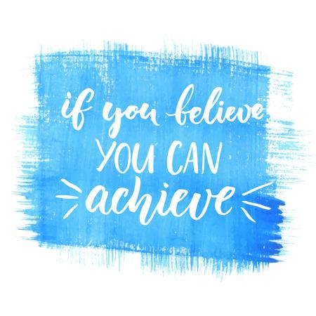 Wenn Sie glauben, können Sie erreichen. Inspirierend Zitat, schwarzer Tinte Pinsel Schriftzug auf blauem Aquarellhintergrund. Positive Wort für Karten, Motivplakate und T-Shirt