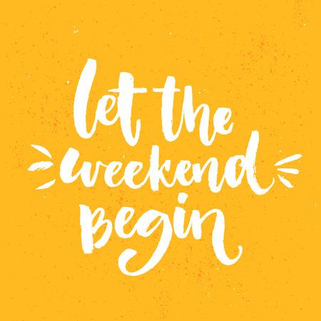 Deixe o fim de semana começar. Fun dizendo sobre semana que terminou, citações inspiradores de escritório. lettering personalizado em fundo laranja.