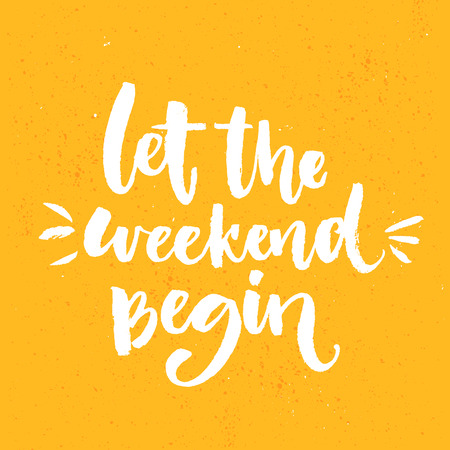 Let the weekend begin. Fun saying about week ending, office motivational quote. Custom lettering at orange background. Ilustração
