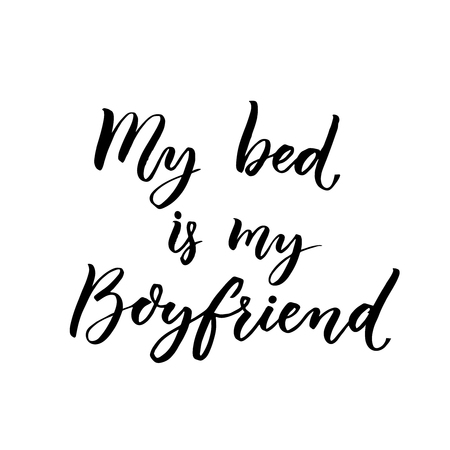 boyfriend: My bed is my boyfriend. Fun handwritten phrase for t-shirts, posters and cards. Saying about sleepy mood and morning, laziness quote. Black typography on white background