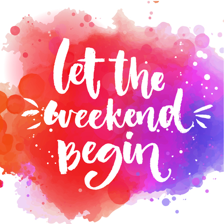 about: Let the weekend begin. Fun saying about week ending, office motivational quote. Custom lettering at colorful splash background