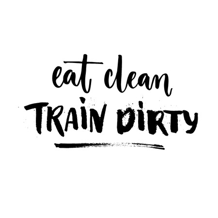 zeal: Eat clean, train dirty. Sport motivation quote, fitness slogan. Rough lettering isolated on white background. Vector calligraphy for motivational posters and t-shirts