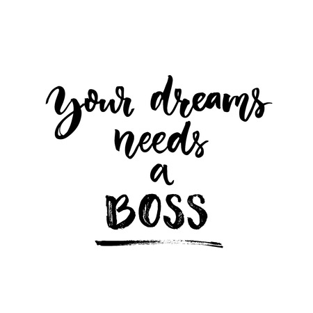 self: Your dreams needs a boss. Motivational quote about life and work. Inspirational saying, vector lettering, modern calligraphy style