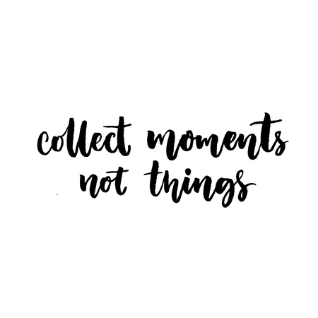 to collect: Collect moments, not things. Quote about travel and life. Vector black lettering isolated on white background